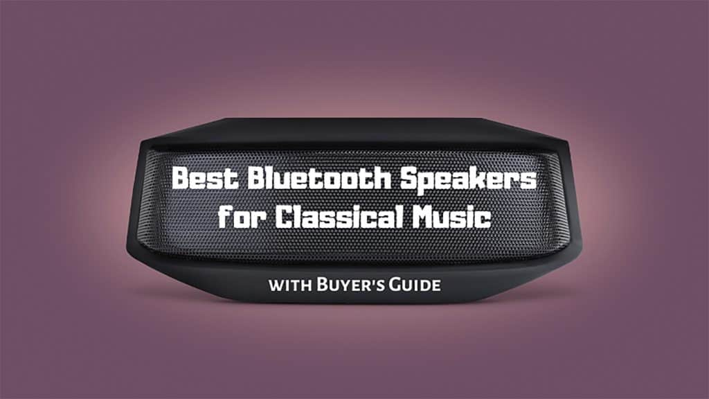 Best Bluetooth Speakers For Classical Music Review With Buyer S Guide Tuners Read